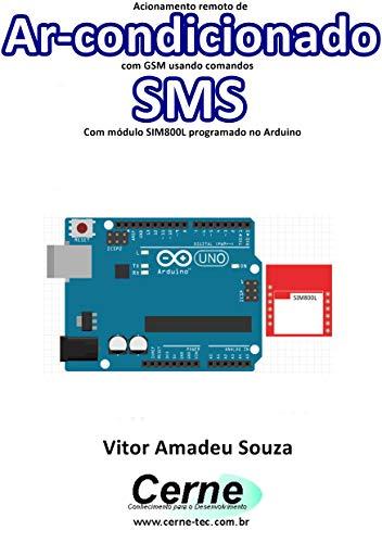 Acionamento remoto de Ar-condicionado com GSM usando comandos SMS Com módulo SIM800L programado no Arduino