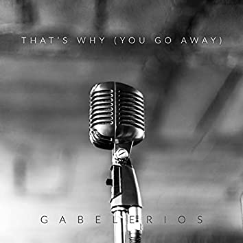 That's Why (You Go Away)