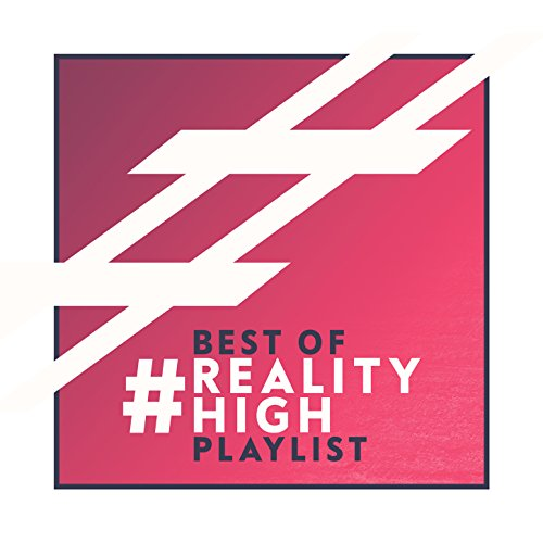 Best Of... #RealityHigh Playlist