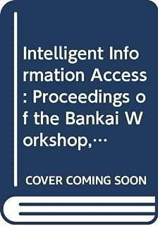 Intelligent Information Access: Proceedings of the Bankai Workshop, Brussels, Belgium, 14-16 October, 1991