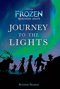 Frozen Northern Lights: Journey to the Lights: A Novelization (Disney Junior Novel (ebook)) by [Suzanne Francis]