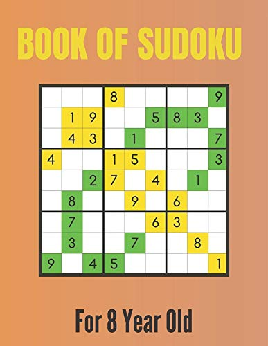 Book Of Sudoku For 8 Year Old: A Sudoku Puzzles Books for Kids Ages 2, 3, 4, 5, 6, 7,8 Years old | A Giant Sudoku Brain Workbook for Games, Puzzles, ... (Boys & Girls Brain Games Sudoku Books)