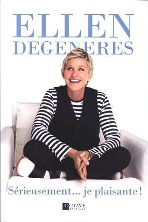 S?rieusement... je plaisante! by Ellen Degeneres