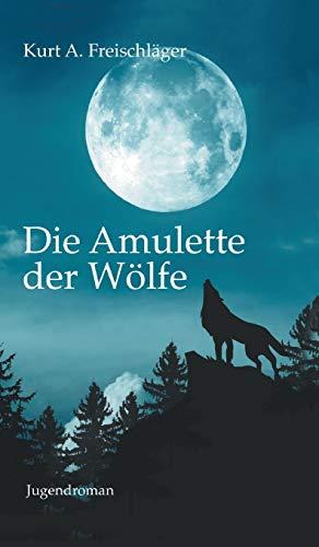 Die Amulette der Wölfe: Jugendroman