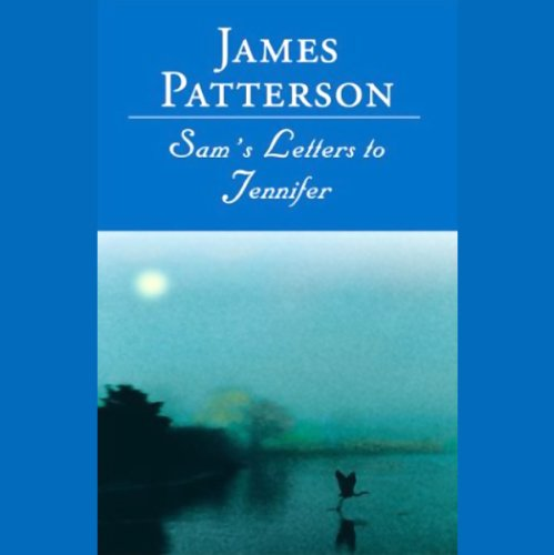 Sam's Letters to Jennifer                   By:                                                                                                                                 James Patterson                               Narrated by:                                                                                                                                 Anne Heche,                                                                                        Jane Alexander                      Length: 4 hrs and 27 mins     264 ratings     Overall 4.1