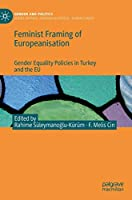 Feminist Framing of Europeanisation: Gender Equality Policies in Turkey and the EU (Gender and Politics)