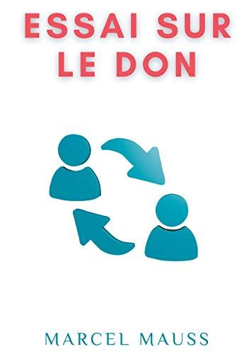 Essai sur le don: Forme et raison de l'échange dans les sociétés archaïques (Ecrits de Marcel Mauss) (French Edition)