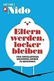 Eltern werden, locker bleiben: Vom großartigen Wahnsinn, Kinder zu bekommen (German Edition)