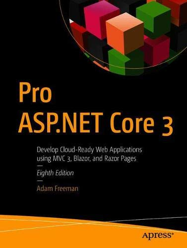 Pro ASP.NET Core 3 (Develop Cloud-Ready Web Applications Using MVC 3, Blazor, and Razor Pages)