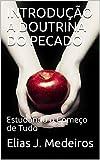 INTRODUÇÃO A DOUTRINA DO PECADO : Estudando o Começo de Tudo (Portuguese Edition)