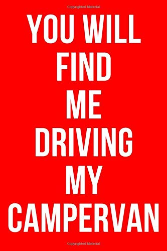 YOU WILL FIND ME DRIVING MY CAMPERVAN: Campervan Notebook / Logbook / Journal for Road Trip Enthusiasts, Gag Gifts for Men Women Camper and RV Lovers, 120 Lined Pages A5.