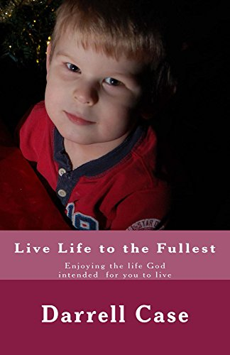 Book: Live Life to the Fullest by Darrell Case