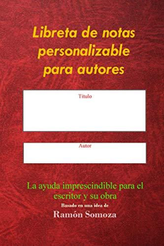Libreta de notas personalizable para autores: La ayuda imprescindible para el escritor y su obra