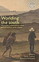 Worlding the South: Nineteenth-century Literary Culture and the Southern Settler Colonies (Interventions: Rethinking the Nineteenth Century)