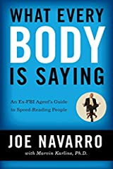 What Every Body Is Saying An Ex FBI Agent s Guide to Speed Reading People