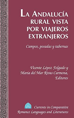 La Andalucía rural vista por viajeros extranjeros; Campos, posadas y tabernas (214) (Currents in Comparative Romance Languages & Literatures)