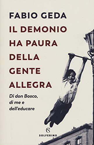 Il demonio ha paura della gente allegra. Di don Bosco, di me e dell'educare