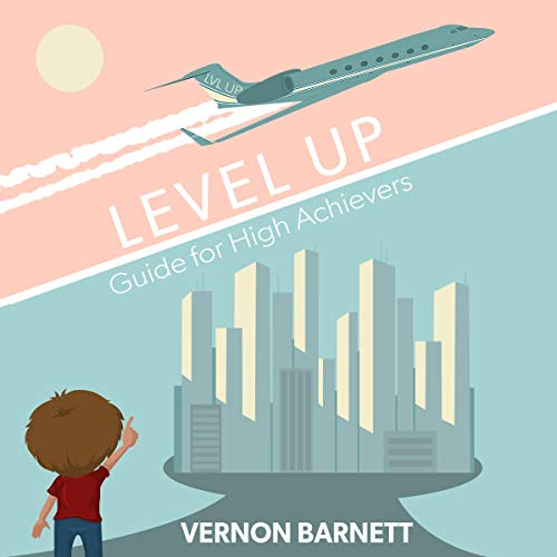 Level Up: Success Guide on How to Program Yourself Like Winners, High Achievers, and Become World Class audiobook cover art