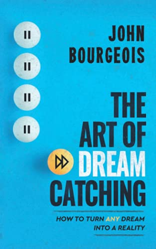 Compare Textbook Prices for The Art of Dreamcatching: How to Turn ANY Dream Into A Reality  ISBN 9780578992860 by Bourgeois, John