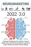 NeuroMarketing 3.0; Il Manuale Più Aggiornato Per Introdurre i Processi Menatali e Decisionali Del Consumatore Per Triplicare Le Proprie Vendite e Aumentare Il Proprio Fatturato
