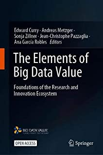 The Elements of Big Data Value: Foundations of the Research and Innovation Ecosystem
