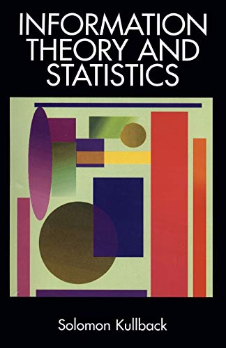 Compare Textbook Prices for Information Theory and Statistics Dover Books on Mathematics New edition Edition ISBN 9780486696843 by Solomon Kullback