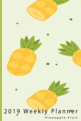 2019 Weekly Planner: Pineapple Fruit: 2019 Weekly Planner: Pineapple Fruit: Weekly Monthly Calendar Datebook Portable Format