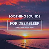 Soothing Sounds for Deep Sleep: 20 Non-Looping Soothing Sounds