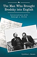 The Man Who Brought Brodsky into English: Conversations with George L. Kline (Jews of Russia & Eastern Europe and Their Legacy)