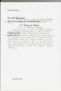 Oswald Spengler en Der Untergang des Abendlandes: Cultuurpessimist en politiek activist (Speculum historiale) (Dutch Edition)