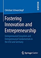 Fostering Innovation and Entrepreneurship: Entrepreneurial Ecosystem and Entrepreneurial Fundamentals in the USA and Germany