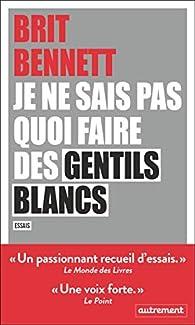Je ne sais pas quoi faire des gentils blancs par Brit Bennett