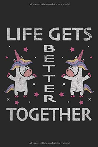 Einhorn Einhörner Fabelwesen Life Gets Better Together Beste Freunde: Notizbuch - Notizheft - Notizblock - Tagebuch - Planer - Punktraster - ... - 6 x 9 Zoll (15.24 x 22.86 cm) - 120 Seiten