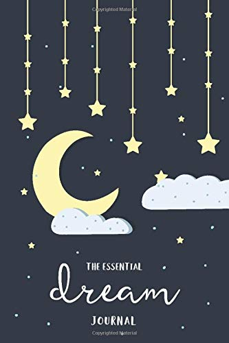 The Essential Dream Journal: 140 Pages to Record, Track, and Reflect On Your Dreams: A Daily Dream Journaling Workbook for...
