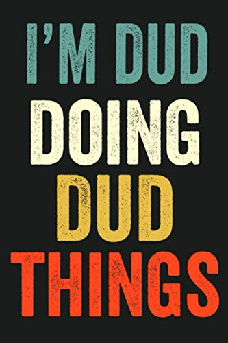 I\'am Dud Doing Dud Things: Lined Notebook / Journal Gift, 120 Pages, 6 x 9 in, Personalized Journal Gift for Dud, Gift Idea for Dud, Cute, College Ruled