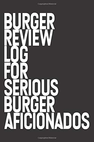 Burger Review Log For Serious Burger Aficionados: Burger Lover's Review Book