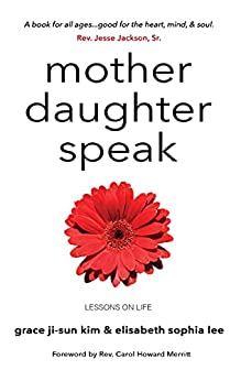 Mother Daughter Speak: Lessons on Life by [Grace Ji-Sun Kim, Elisabeth Sophia Lee]