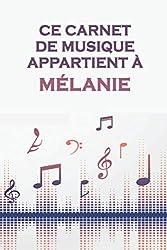 Ce carnet de musique appartient à Mélanie: Cahier de partitions: Papier manuscrit / 12 portées par page / idée cadeau
