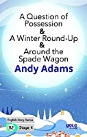 A Question of Possession -A Winter Round-Up -Around the Spade Wagon Ingilizce Hikayeler B2 Stage 4