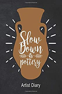 Slow Down It's Pottery Artist Diary: Lined Paper For Composition and Journal Writing