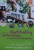 Nachhaltig unterwegs in München und Umgebung: 28 anregende Spaziergänge und Radtouren mit zahreichen Einkehr- und Einkauf-Tipps