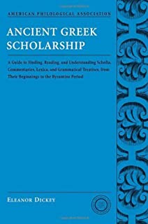 Ancient Greek scholarship: A Guide to Finding, Reading, and Understanding Scholia, Commentaries, Lexica, and Grammatical T...