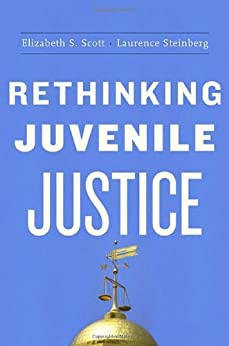 Rethinking Juvenile Justice (English Edition) di [Elizabeth S Scott, Laurence D Steinberg]