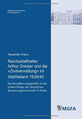 Reichsstatthalter Arthur Greiser und die »Zivilverwaltung« im Wartheland 1939/40: Die Bevölkerungspolitik in der ersten Phase der deutschen ... und Sozialwissenschaften der Bundeswehr)