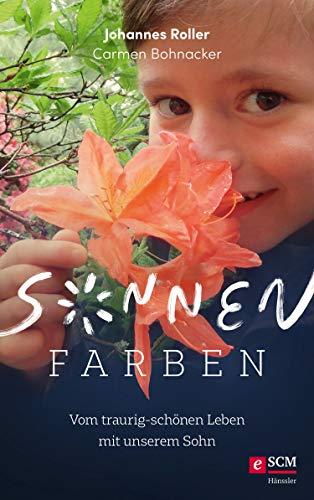 Sonnenfarben: Vom traurig-schönen Leben mit unserem Sohn