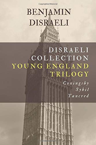 Disraeli Collection, Young England Trilogy: Coningsby, Sybil, Tancred