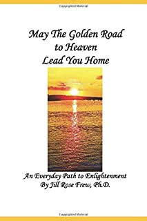 May the Golden Road to Heaven Lead You Home: An Everyday Path to Enlightenment