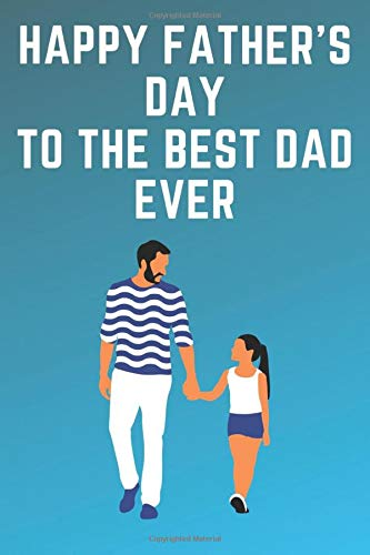 HAPPY FATHER'S DAY TO THE BEST DAD EVER: ather's Day Gift /...