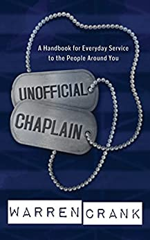 Unofficial Chaplain: A Handbook for Everyday Service to the People Around You by [Warren Crank]