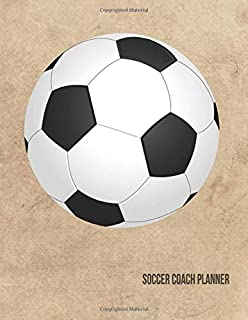 Soccer Coach Planner: 2019-2020 Organizer for Coaches Featuring Calendar, Roster, Game Stats, Notes and Blank Field Pages (Soccer Ball)